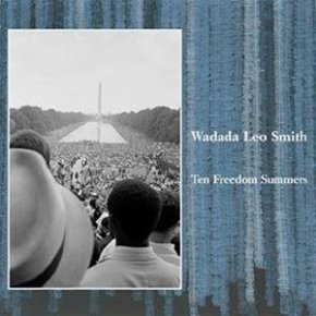 Ten Freedom Summers (Cuneiform Records, 2012), Wadada's epic journey through the civil rights movement