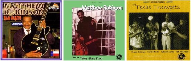 Bad Habits (Fedora, 1998); Matthew Robinson and the Texas Blues Band (Dialtone, 2003); Texas Trumpets (Dialtone, 2003)